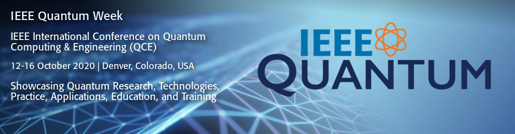 IEEE Quantum Week 2020. IEEE International Conference on Quantum Computing and Engineering (QCE). 12-16 October 2020 in Denver, Colorado, USA. Showcasing Quantum Research, Technologies, Practice, Applications, Education, and Training.