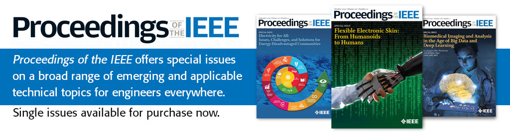 Proceedings of the IEEE offers special issues on a broad range of emerging and applicable technical topics for engineers everywhere. Single issues available for purchase now.