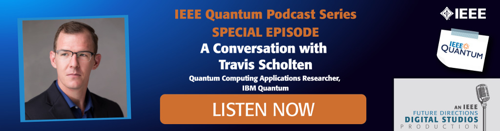 Listen to the latest episode in the IEEE Quantum Podcast series with the experts. We cover topics from quantum engineering to benchmarking, standardization, industry trends, and more.