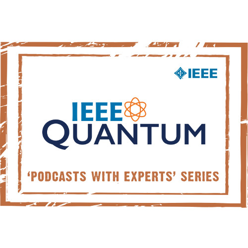 IEEE Quantum Podcast Series