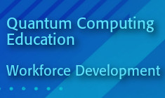Quantum Computing Education - Workforce Development